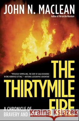 The Thirtymile Fire: A Chronicle of Bravery and Betrayal John N. MacLean 9780805083309