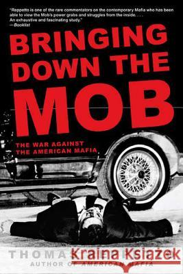 Bringing Down the Mob: The War Against the American Mafia Thomas Reppetto 9780805086591