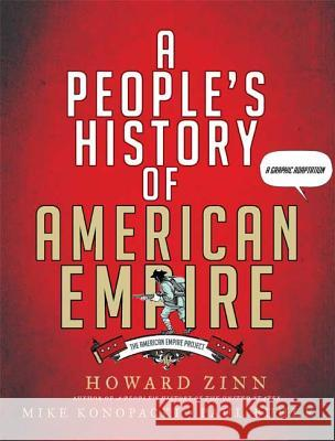 A People's History of American Empire: The American Empire Project, a Graphic Adaptation Howard Zinn Paul Buhle Mike Konopacki 9780805087444