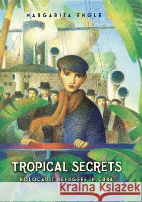 Tropical Secrets: Holocaust Refugees in Cuba Margarita Engle 9780805089363 Henry Holt & Company