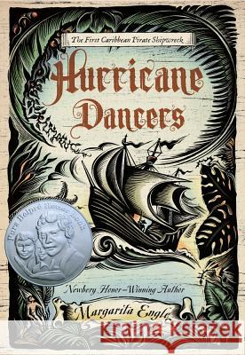 Hurricane Dancers: The First Caribbean Pirate Shipwreck Margarita Engle 9780805092400 Henry Holt & Company