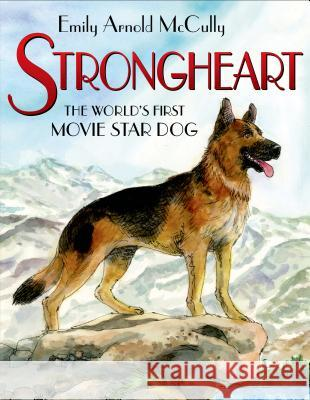 Strongheart: The World's First Movie Star Dog Emily Arnold McCully Emily Arnold McCully 9780805094480