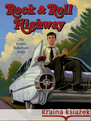 Rock & Roll Highway: The Robbie Robertson Story Sebastian Robertson Adam Gustavson 9780805094732