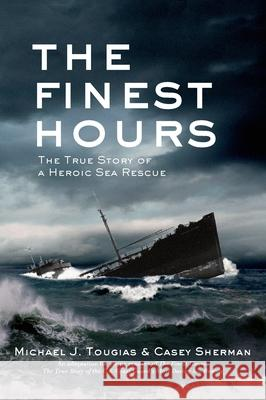 The Finest Hours (Young Readers Edition): The True Story of a Heroic Sea Rescue Michael Tougias Casey Sherman 9780805097641