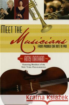 Meet the Musicians: From Prodigy (or Not) to Pro Amy Nathan 9780805097863