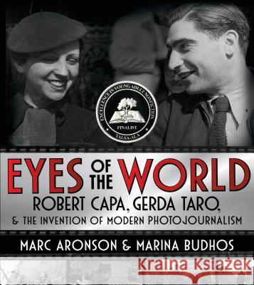 Eyes of the World: Robert Capa, Gerda Taro, and the Invention of Modern Photojournalism Marina Budhos Marc Aronson 9780805098358