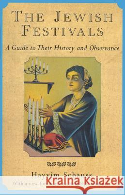 The Jewish Festivals: A Guide to Their History and Observance Hayyim Schauss Harold S. Kushner Hayim Shoys 9780805209372