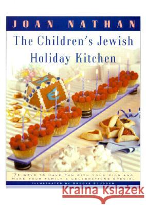 The Children's Jewish Holiday Kitchen: 70 Fun Recipes for You and Your Kids, from the Author of Jewish Cooking in America Joan Nathan Susan Ralston 9780805210569