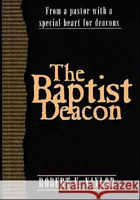 The Baptist Deacon Robert E. Naylor 9780805419863