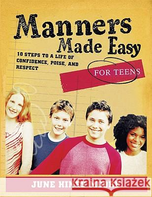 Manners Made Easy for Teens: 10 Steps to a Life of Confidence, Poise, and Respect June Hines Moore 9780805444599