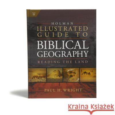 Holman Illustrated Guide to Biblical Geography: Reading the Land Paul Wright Holman Bible Publishers 9780805494839