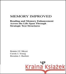 Memory Improved : Reading and Memory Enhancement Across the Life Span Through Strategic Text Structures Bonnie J. F. Meyer Meyer                                    Carole J. Young 9780805801118