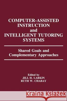 Computer Assisted Instruction and Intelligent Tutoring Systems: Shared Goals and Complementary Approaches Larkin                                   Jill Larkin Carol Scheftic 9780805802337