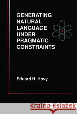 Generating Natural Language Under Pragmatic Constraints Eduard H. Hovy 9780805802481
