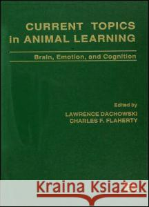 Current Topics in Animal Learning: Brain, Emotion, and Cognition Lawrence Dachowski Charles F. Flaherty 9780805804416