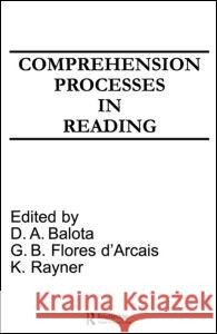 Comprehension Processes in Reading David A. Balota G.B. Flores d'Arcais Keith Rayner 9780805806540