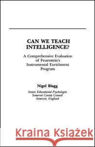 Can We Teach Intelligence?: A Comprehensive Evaluation of Feuerstein's Instrumental Enrichment Programme Nigel Blagg Blagg 9780805807936