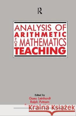 Analysis of Arithmetic for Mathematics Teaching Leinhardt                                Gaea Leinhardt Ralph Putnam 9780805809299