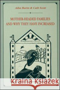 Mother-headed Families and Why They Have Increased Ailsa Burns Cath Scott Catherine Scott 9780805814408