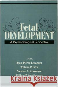 Fetal Development: A Psychobiological Perspective Jean-Pierre Lecanuet William P. Fifer Norman A. Krasnegor 9780805814859