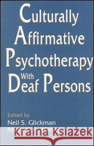 Culturally Affirmative Psychotherapy with Deaf Persons Glickman                                 Glickman                                 Neil S. Glickman 9780805814897