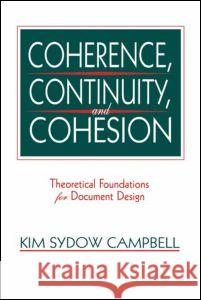 Coherence, Continuity, and Cohesion: Theoretical Foundations for Document Design Kim Sydow Campbell Peter Judith Ed. Judith Ed. Campbell 9780805817034
