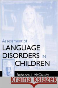 Assessment of Language Disorders in Children Rebecca J. McCauley 9780805825626