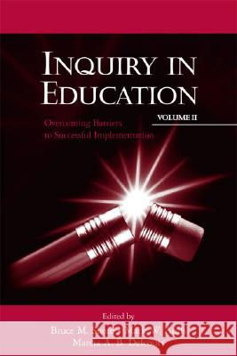 Inquiry in Education: Volume 2: Overcoming Barriers to Successful Implementation Shore/Aulls/Del                          Bruce M. Shore Mark W. Aulls 9780805827446