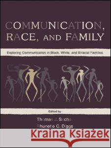 Communication, Race, and Family : Exploring Communication in Black, White, and Biracial Families Socha                                    Thomas J. Socha Rhunette C. Diggs 9780805829396