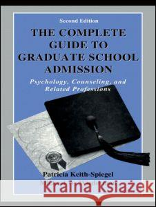 The Complete Guide to Graduate School Admission : Psychology, Counseling, and Related Professions Patricia Keith-Spiegel Michael W. Wiederman 9780805831214