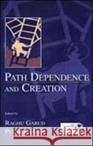 Path Dependence and Creation Raghu Garud Peter Karnoe 9780805832723
