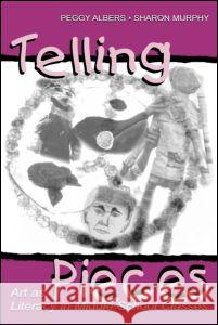 Telling Pieces : Art As Literacy in Middle School Classes Peggy Albers Sharon Murphy Albers 9780805834635