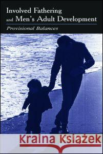 Involved Fathering and Men's Adult Development : Provisional Balances Robin J. Palkovitz 9780805835656