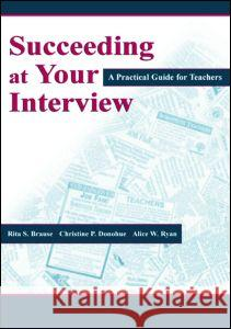 Succeeding at Your Interview Rita S. Brause Christine P. Donohue Alice W. Ryan 9780805838565 Lawrence Erlbaum Associates