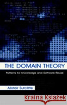 The Domain Theory: Patterns for Knowledge and Software Reuse Alistair Sutcliffe A. G. Sutcliffe Sutcliffe 9780805839517