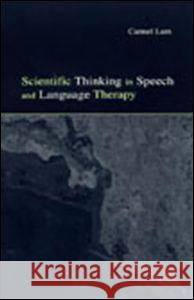 Scientific Thinking in Speech and Language Therapy Carmel Lum Lawrence Erlbaum Publishers 9780805840292