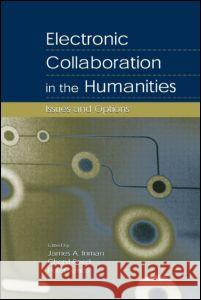 Electronic Collaboration in the Humanities : Issues and Options Inman                                    James A. Inman Cheryl Reed 9780805841473