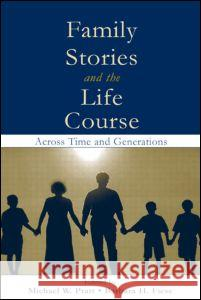 Family Stories and the Life Course: Across Time and Generations Michael W. Pratt Barbara H. Fiese 9780805842821