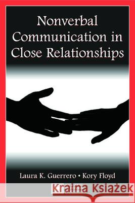Nonverbal Communication in Close Relationships Laura K. Guerrero Kory Floyd 9780805843965 Lawrence Erlbaum Associates