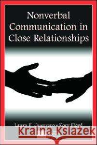 Nonverbal Communication in Close Relationships Laura K. Guerrero Kory Floyd 9780805843972 Lawrence Erlbaum Associates