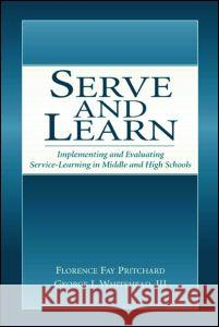 Serve and Learn: Implementing and Evaluating Service-Learning in Middle and High Schools Florence Fay Pritchard George I., III Whitehead 9780805844214