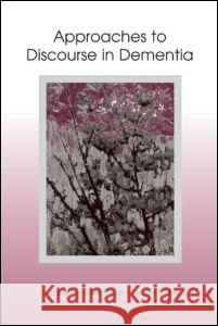 Approaches to Discourse in Dementia Jacqueline A. Guendouzi Nicole Muller 9780805845945