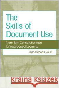The Skills of Document Use : From Text Comprehension to Web-Based Learning Jean-Francois Rouet 9780805846027