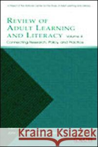 Review of Adult Learning and Literacy, Volume 4 : Connecting Research, Policy, and Practice: A Project of the National Center for the Study of Adult Learning and Literacy Comings                                  John Comings Barbara Garner 9780805846294