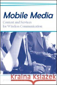 Mobile Media: Content and Services for Wireless Communications Groebel/Noam/Fe                          Jo Groebel Eli M. Noam 9780805846423