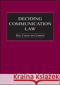 Deciding Communication Law: Key Cases in Context Susan Dente Ross 9780805846980