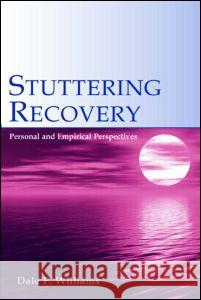 Stuttering Recovery : Personal and Empirical Perspectives Dale F. Williams 9780805847710