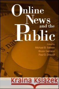 Online News and the Public Michael Brian Salwen Bruce Garrison Paul D. Driscoll 9780805848229