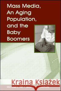 Mass Media, An Aging Population, and the Baby Boomers Michael L. Hilt Jeremy H. Lipschultz 9780805848656