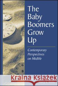 The Baby Boomers Grow Up : Contemporary Perspectives on Midlife Susan Krauss Whitbourne Sherry L. Willis 9780805848762